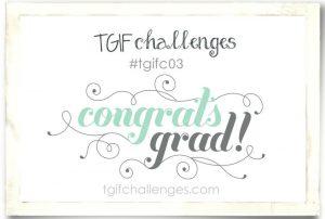 Challenge, Theme: Congrats Grad #TGIF03