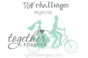 Together Forever cardmaking  challenge with TGIF #TGIF08
