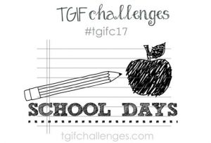 TGIF Challenge 17 #TGIFc17 School Days