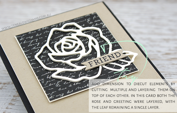 Teneale WIlliams | add dimension to diecut elements by  cutting  multiple and layering  them on top of each other. in this card both the rose and greeting were layered, with the leaf remaining a single layer.