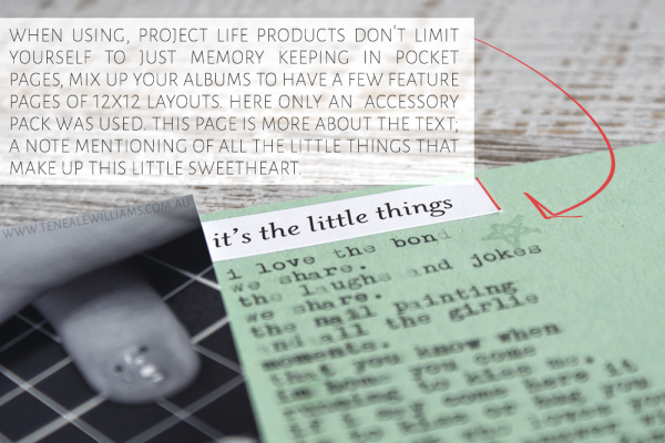 When using, project life products don't limit yourself to just memory keeping in pocket pages, mix up your albums to have a few feature pages of 12x12 layouts. Here only an accessory pack was used. This page is more about the text; a note mentioning of all the little things that make up this little sweetheart.