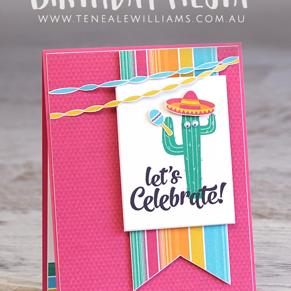 By Teneale Williams | Stampin' Up! Birthday Fiesta Stamp Set and Festive Birthday Printed Paper DSP