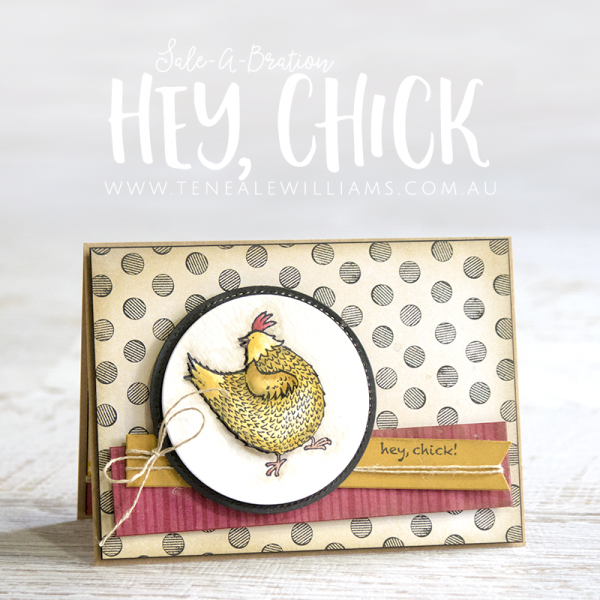 By Teneale Williams | In March 2017 you can earn Stamp Set Hey, Chick for FREE when you spend AU$90 on Stampin' Up! product, show online