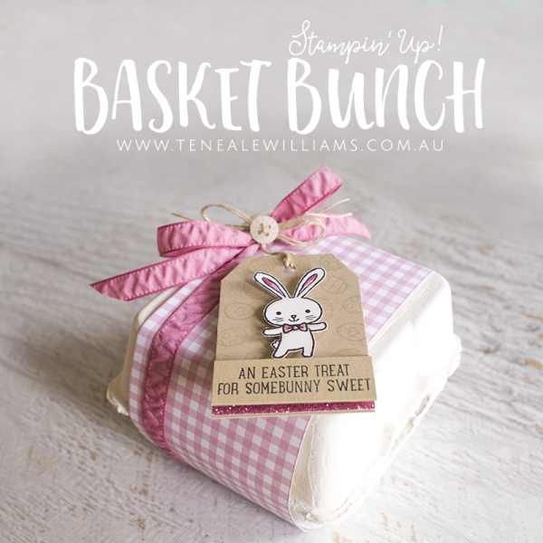 By Teneale Williams | Easter egg packaging ideas using Stampin' Up! Product | Basket Bunch stamp set